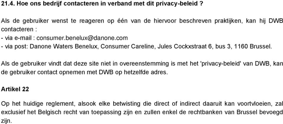 com - via post: Danone Waters Benelux, Consumer Careline, Jules Cockxstraat 6, bus 3, 1160 Brussel.
