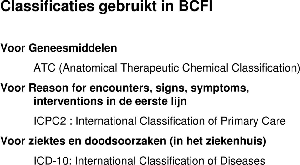 in de eerste lijn ICPC2 : International Classification of Primary Care Voor ziektes