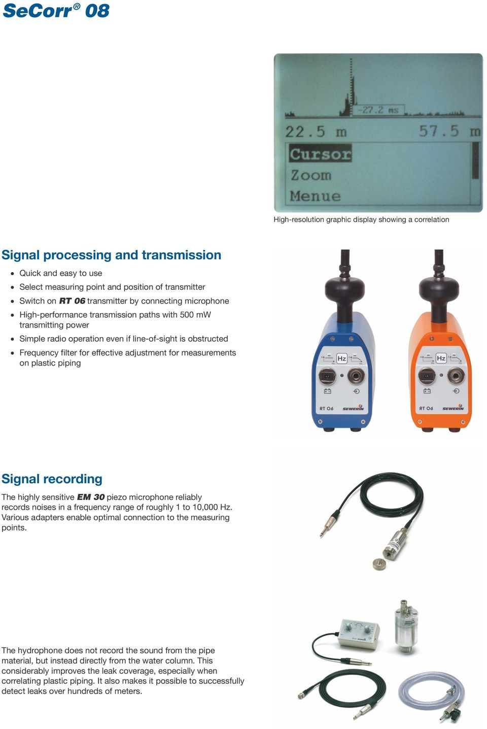 measurements on plastic piping Signal recording The highly sensitive EM 30 piezo microphone reliably records noises in a frequency range of roughly 1 to 10,000 Hz.