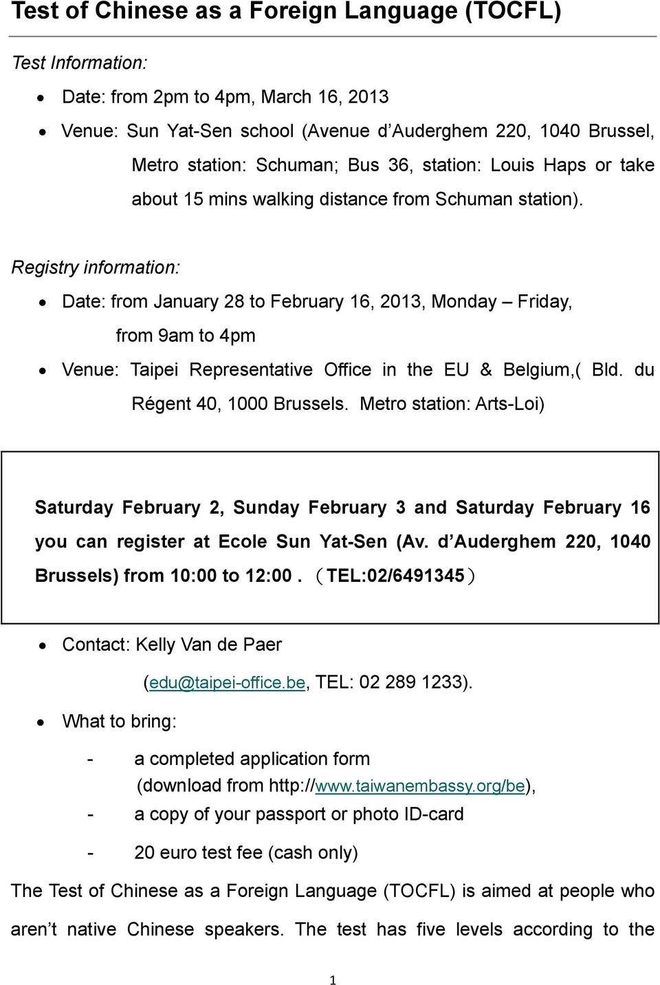 Registry information: Date: from January 28 to February 16, 2013, Monday Friday, from 9am to 4pm Venue: Taipei Representative Office in the EU & Belgium,( Bld. du Régent 40, 1000 Brussels.