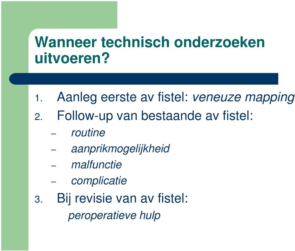 Follow-up van bestaande av fistel: routine