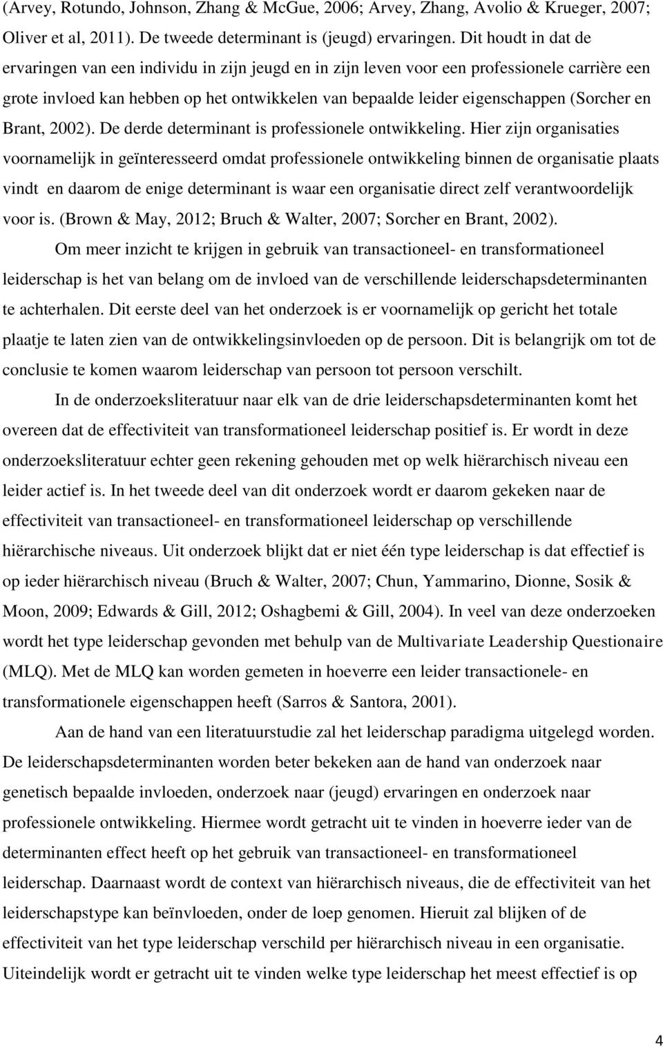 (Sorcher en Brant, 2002). De derde determinant is professionele ontwikkeling.