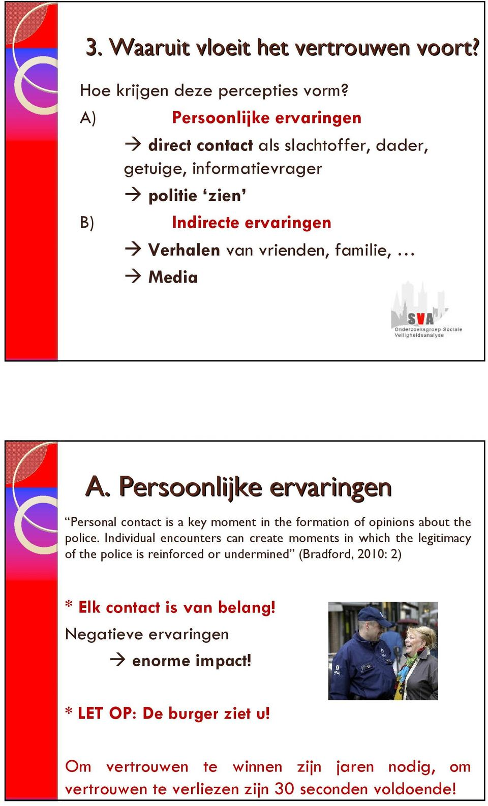 Media A. Persoonlijke ervaringen Personal contact is a key moment in the formation of opinions about the police.