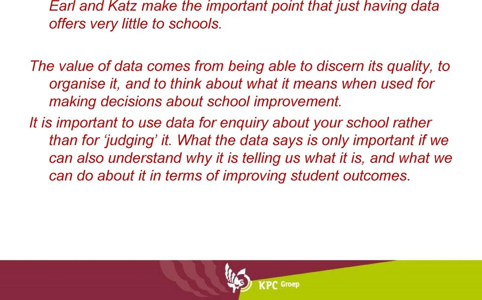 making decisions about school improvement. It is important to use for enquiry about your school rather than for judging it.