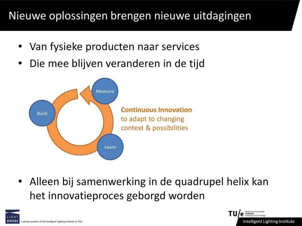 adapt to changing context & possibilities Learn Alleen bij samenwerking in de