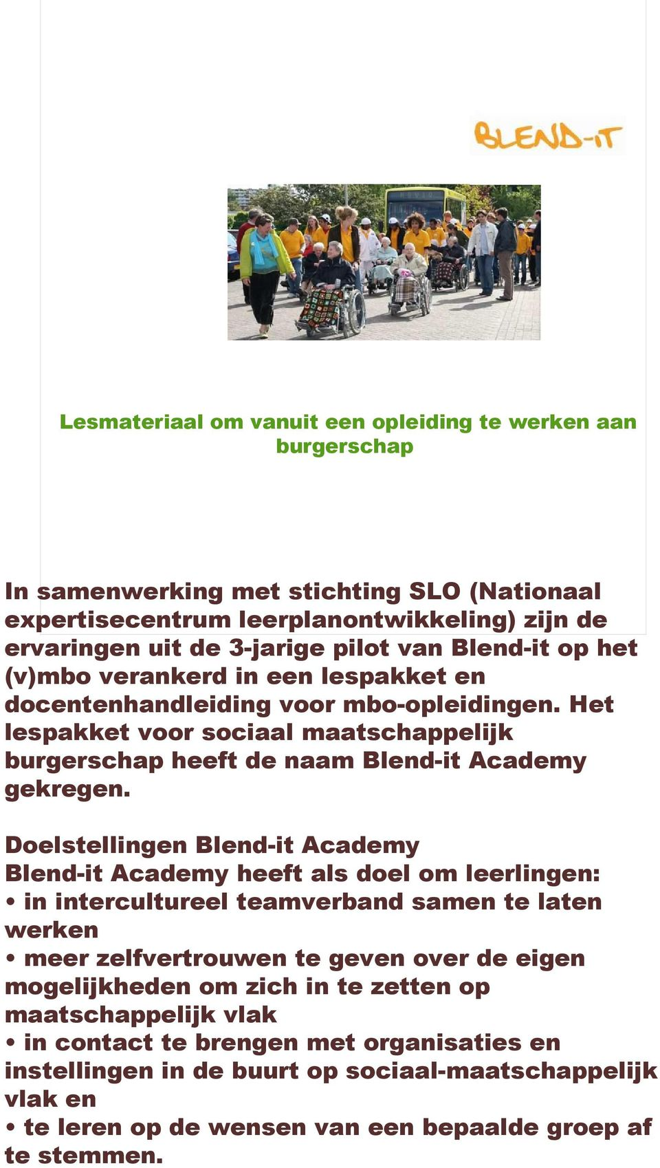 Doelstellingen Blend-it Academy Blend-it Academy heeft als doel om leerlingen: in intercultureel teamverband samen te laten werken meer zelfvertrouwen te geven over de eigen mogelijkheden om