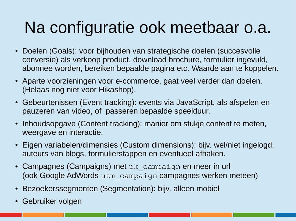 Gebeurtenissen (Event tracking): events via JavaScript, als afspelen en pauzeren van video, of passeren bepaalde speelduur.