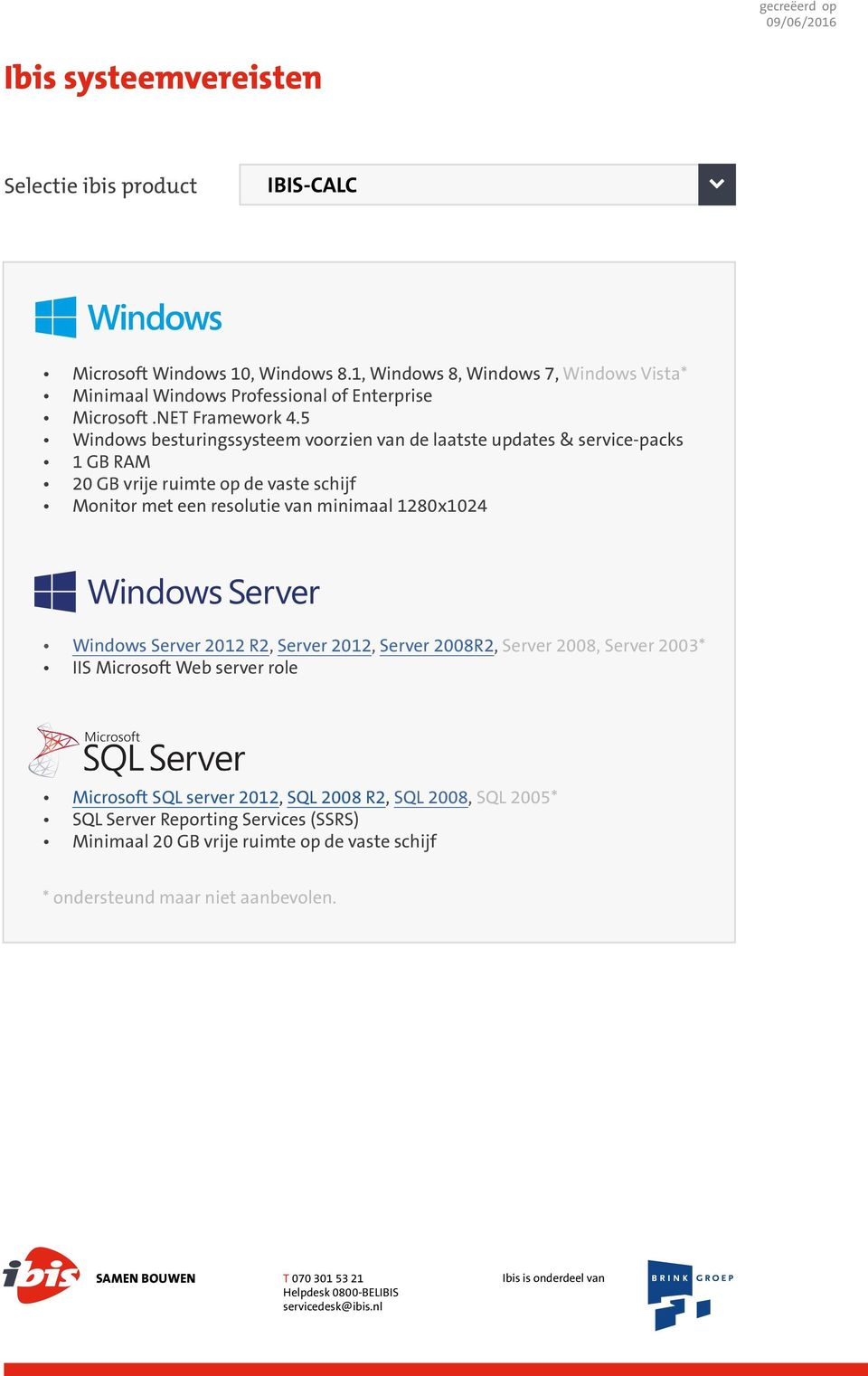 minimaal 1280x1024 Windows Server 2012 R2, Server 2012, Server 2008R2, Server 2008, Server 2003* IIS Microsoft Web server role Microsoft SQL server