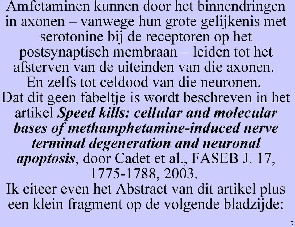 Dat dit geen fabeltje is wordt beschreven in het artikel Speed kills: cellular and molecular bases of methamphetamine-induced nerve terminal