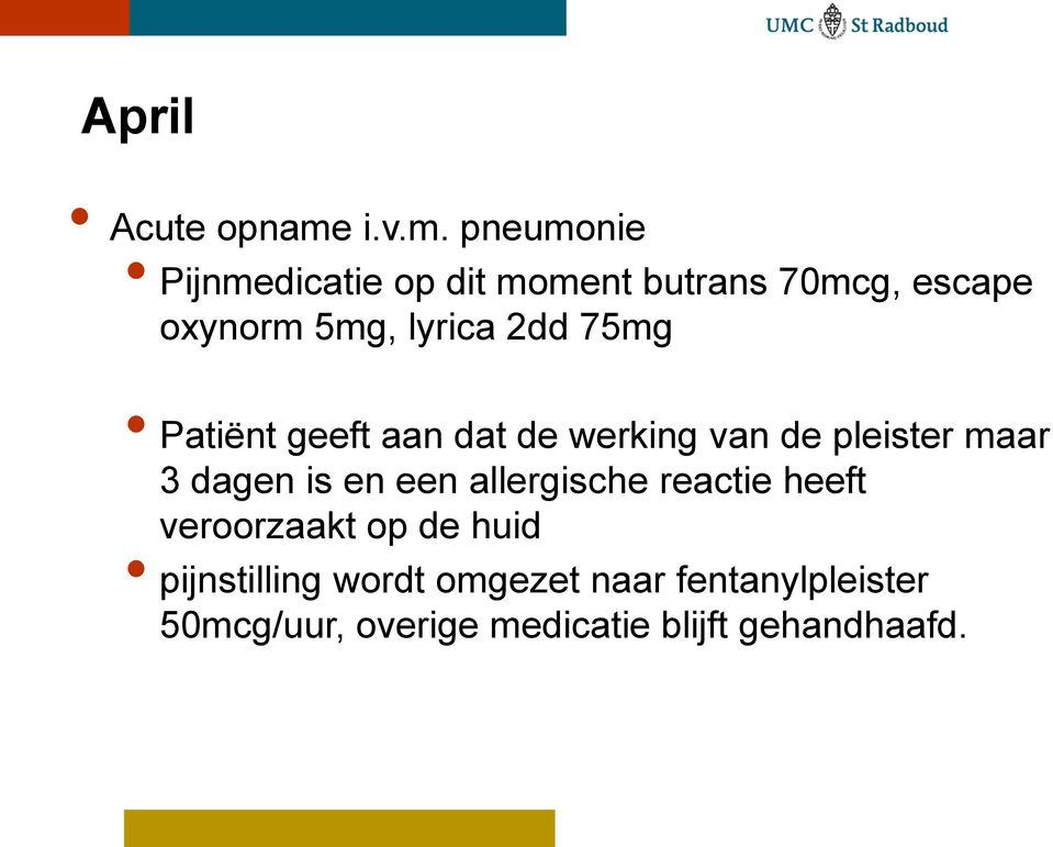 pneumonie Pijnmedicatie op dit moment butrans 70mcg, escape oxynorm 5mg, lyrica 2dd