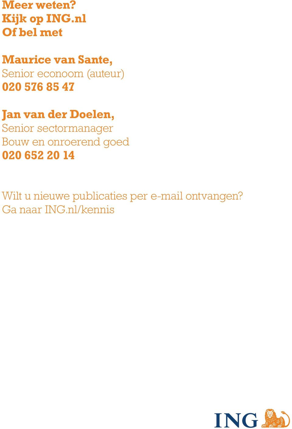 020 576 85 47 Jan van der Doelen, Senior sectormanager Bouw