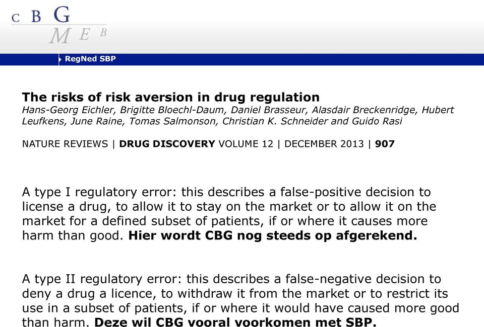 market or to allow it on the market for a defined subset of patients, if or where it causes more harm than good. Hier wordt CBG nog steeds op afgerekend.