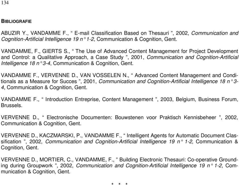 , The Use of Advanced Content Management for Project Development and Control: a Qualitative Approach, a Case Study, 2001, Communication and Cognition-Artificial Intelligence 18 n 3-4, Communication &