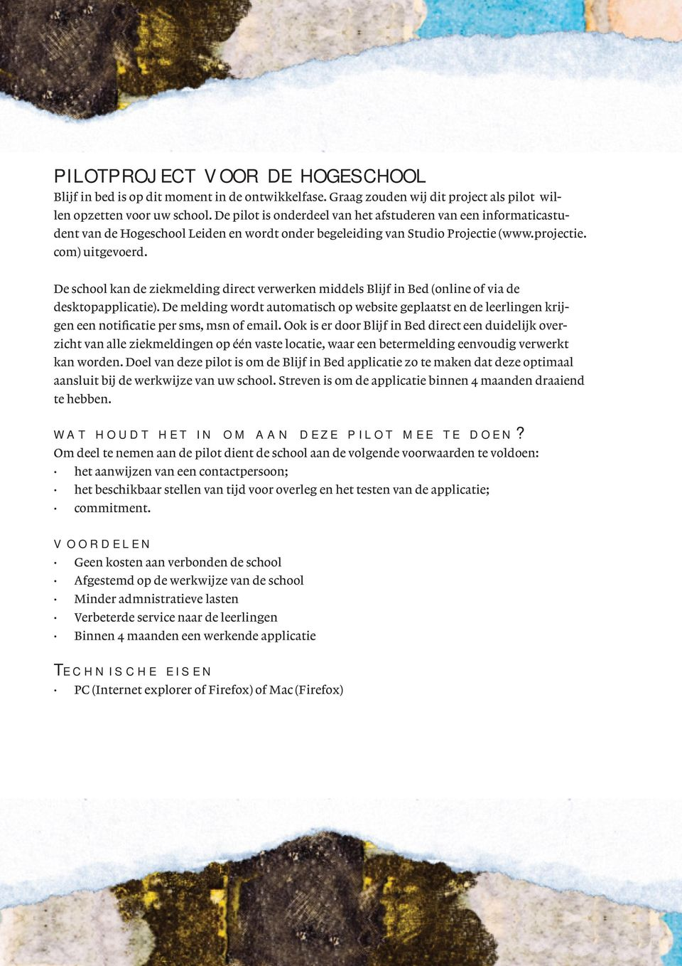 De school kan de ziekmelding direct verwerken middels Blijf in Bed (online of via de desktopapplicatie).