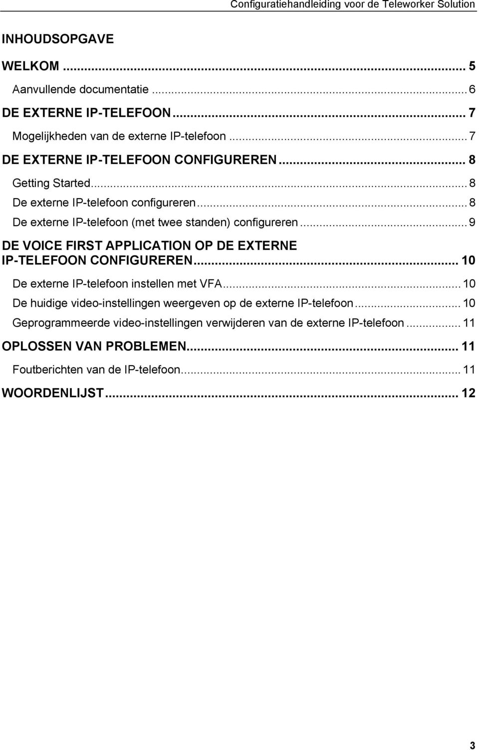 .. 9 DE VOICE FIRST APPLICATION OP DE EXTERNE IP-TELEFOON CONFIGUREREN... 10 De externe IP-telefoon instellen met VFA.