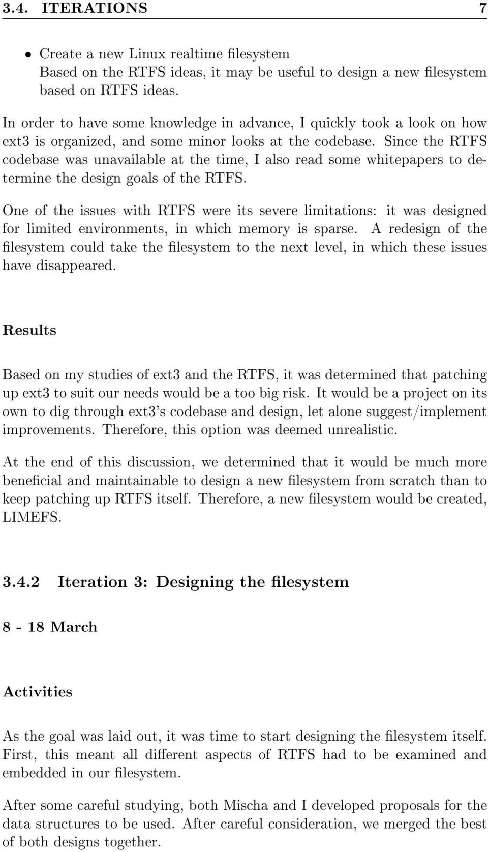 Since the RTFS codebase was unavailable at the time, I also read some whitepapers to determine the design goals of the RTFS.