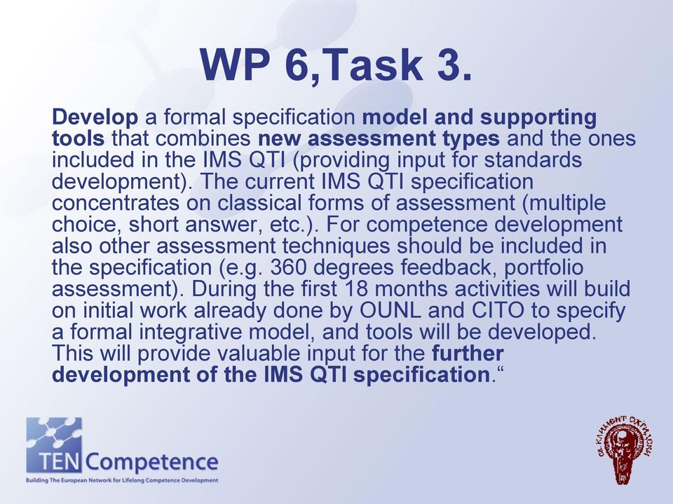 The current IMS QTI specification concentrates on classical forms of assessment (multiple choice, short answer, etc.).