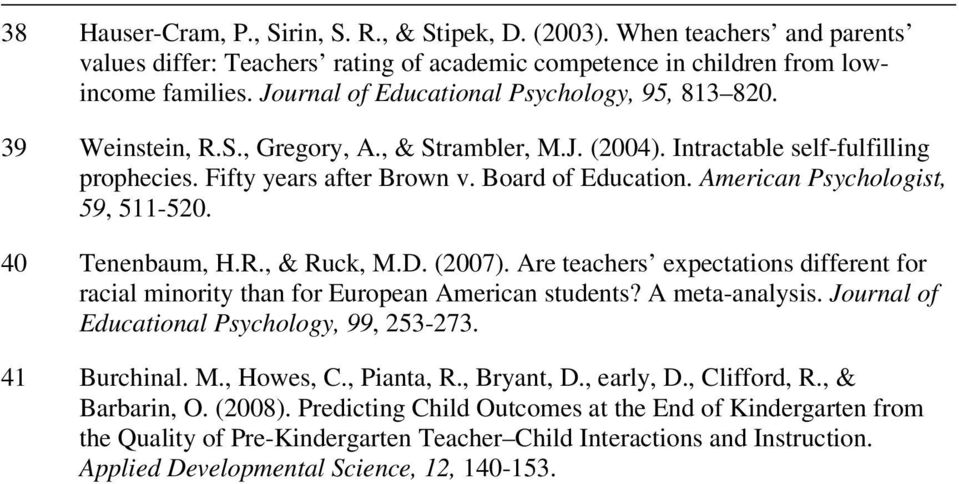 American Psychologist, 59, 511-520. 40 Tenenbaum, H.R., & Ruck, M.D. (2007). Are teachers expectations different for racial minority than for European American students? A meta-analysis.