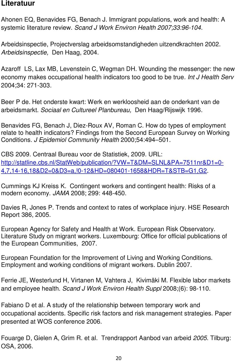 Wounding the messenger: the new economy makes occupational health indicators too good to be true. Int J Health Serv 2004;34: 271-303. Beer P de.