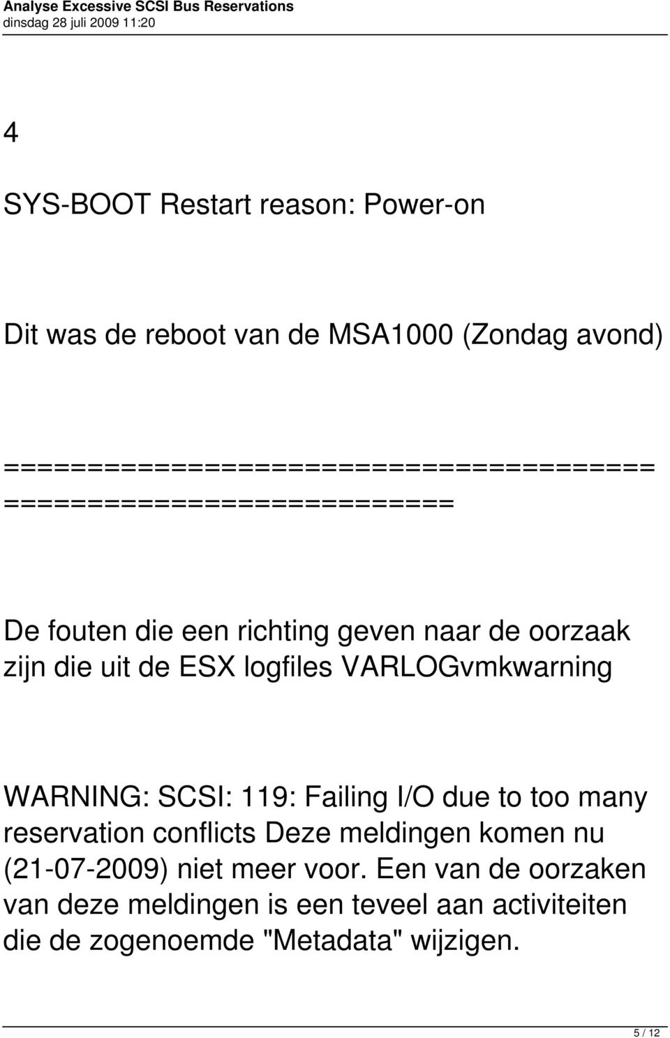 die uit de ESX logfiles VARLOGvmkwarning WARNING: SCSI: 119: Failing I/O due to too many reservation conflicts Deze