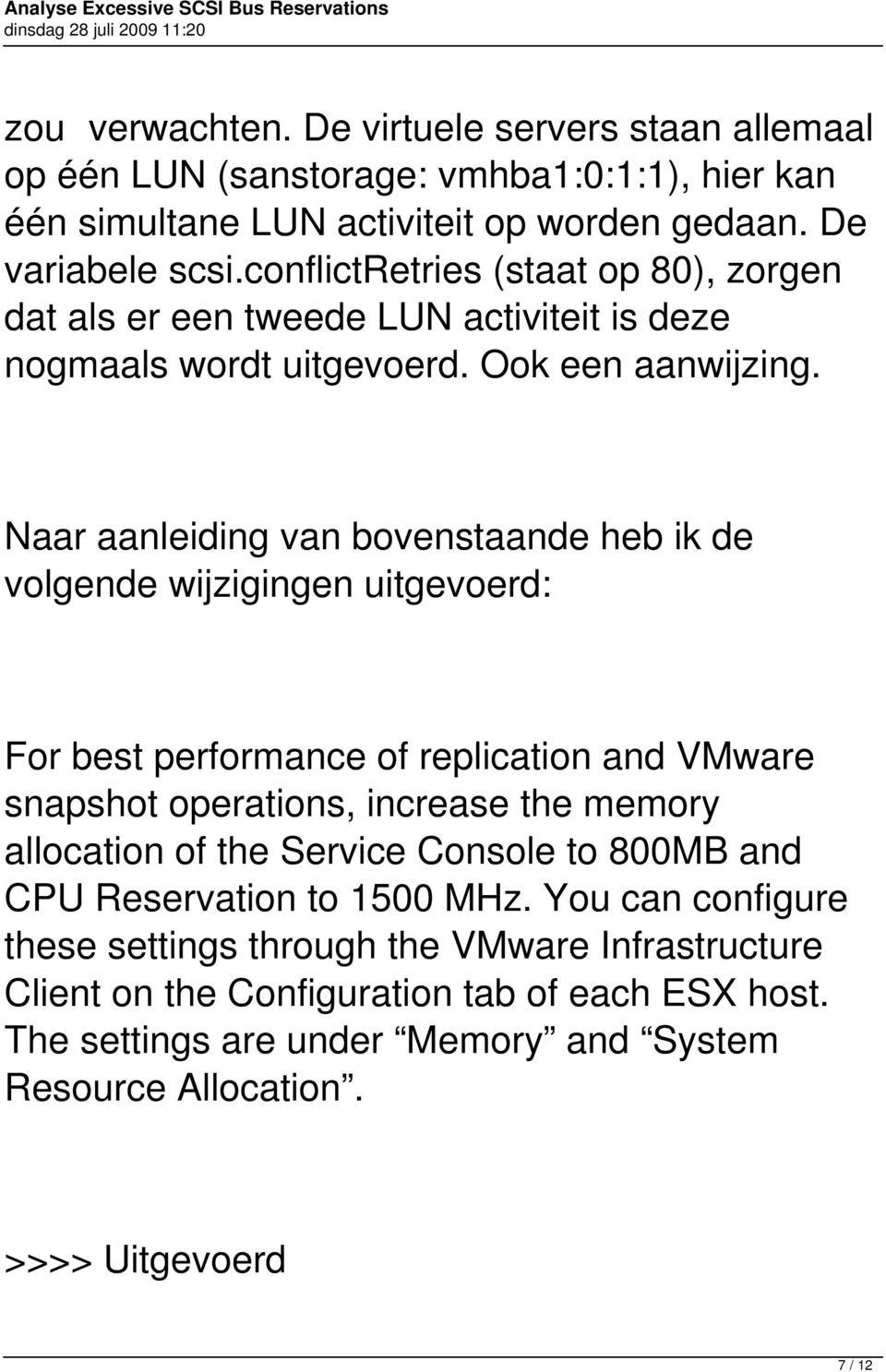 Naar aanleiding van bovenstaande heb ik de volgende wijzigingen uitgevoerd: For best performance of replication and VMware snapshot operations, increase the memory allocation of the