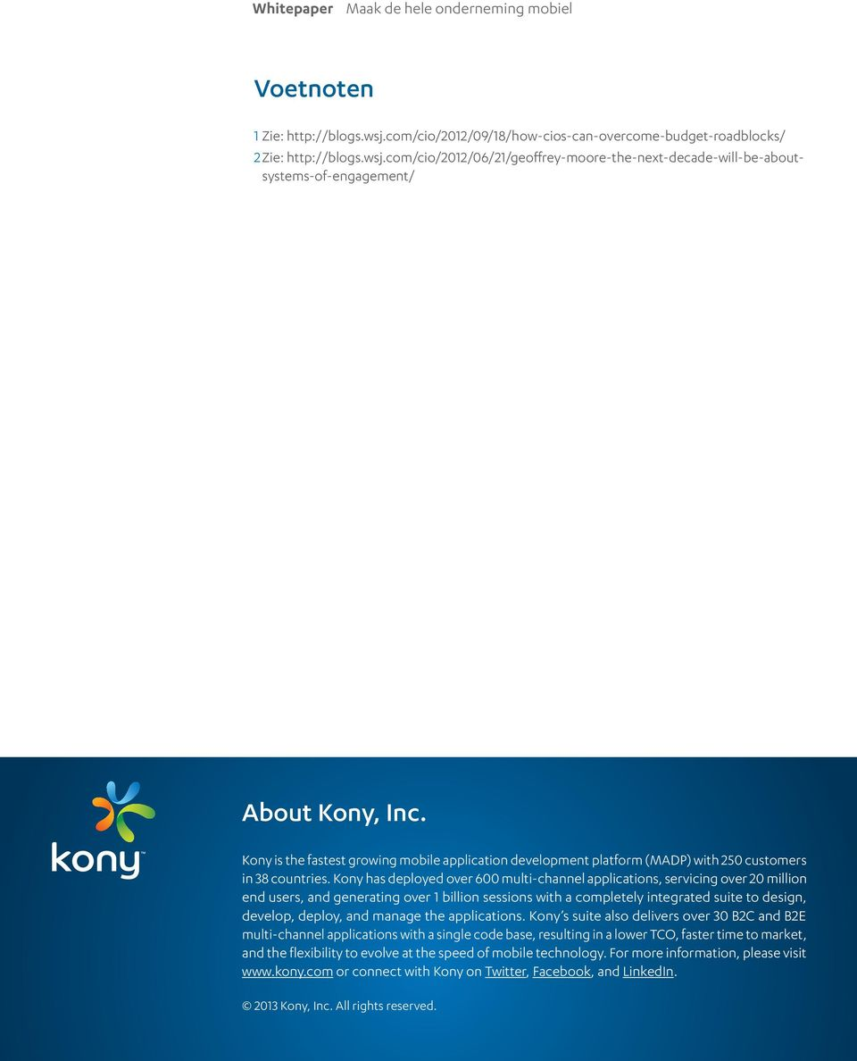 Kony has deployed over 600 multi-channel applications, servicing over 20 million end users, and generating over 1 billion sessions with a completely integrated suite to design, develop, deploy, and