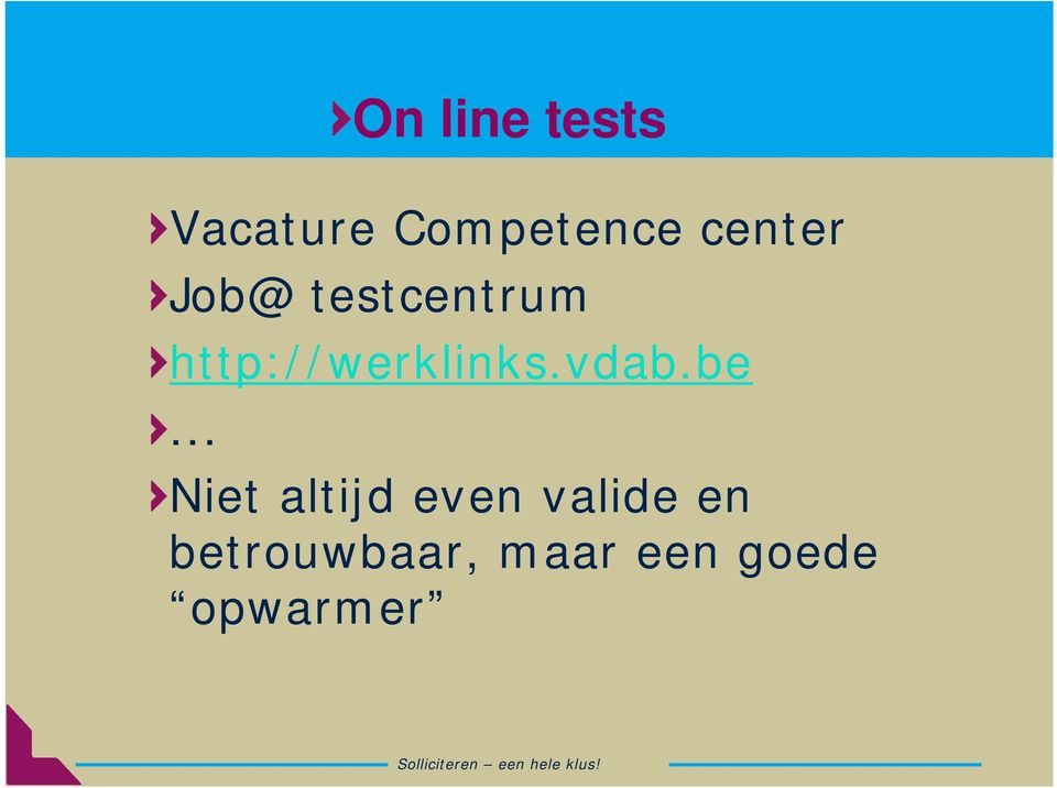 .. On line tests Niet altijd even