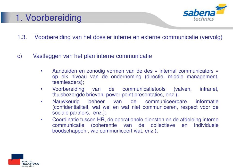 communicators» op elk niveau van de onderneming (directie, middle management, teamleaders); Voorbereiding van de communicatietools (valven, intranet, thuisbezorgde brieven, power