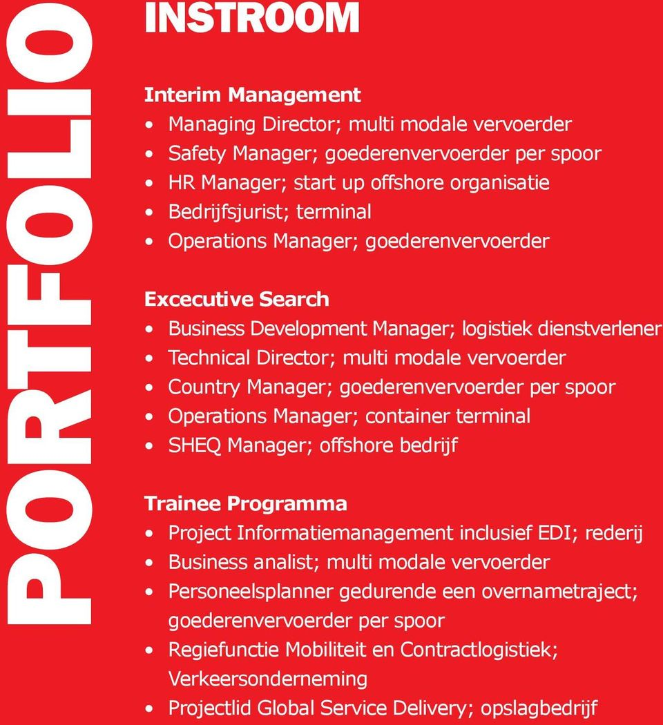 per spoor Operations Manager; container terminal SHEQ Manager; offshore bedrijf Trainee Programma Project Informatiemanagement inclusief EDI; rederij Business analist; multi modale vervoerder