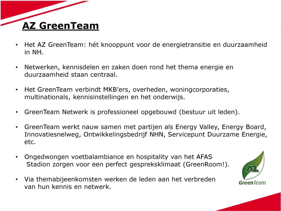 Het GreenTeam verbindt MKB ers, overheden, woningcorporaties, multinationals, kennisinstellingen en het onderwijs. GreenTeam Netwerk is professioneel opgebouwd (bestuur uit leden).