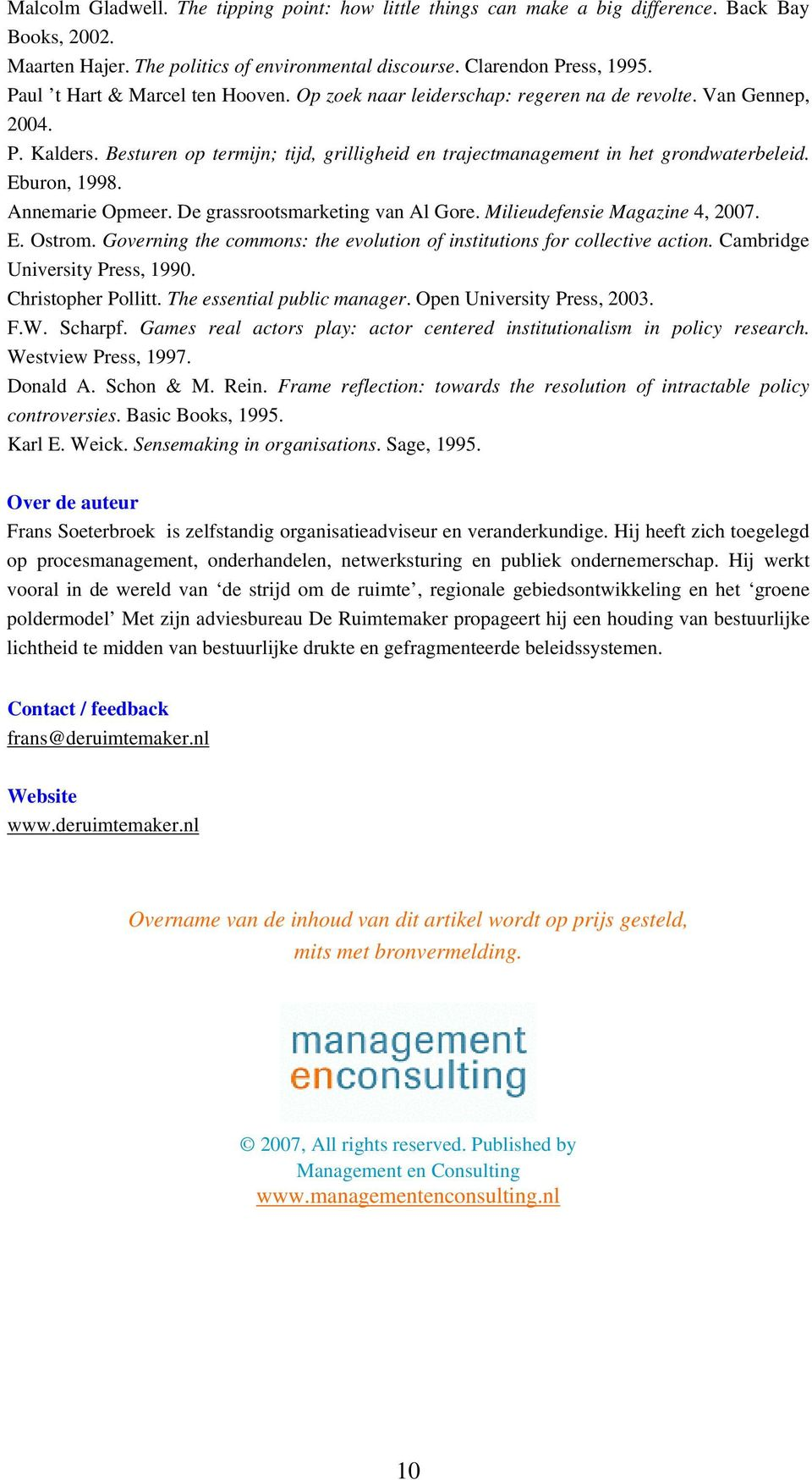 Eburon, 1998. Annemarie Opmeer. De grassrootsmarketing van Al Gore. Milieudefensie Magazine 4, 2007. E. Ostrom. Governing the commons: the evolution of institutions for collective action.