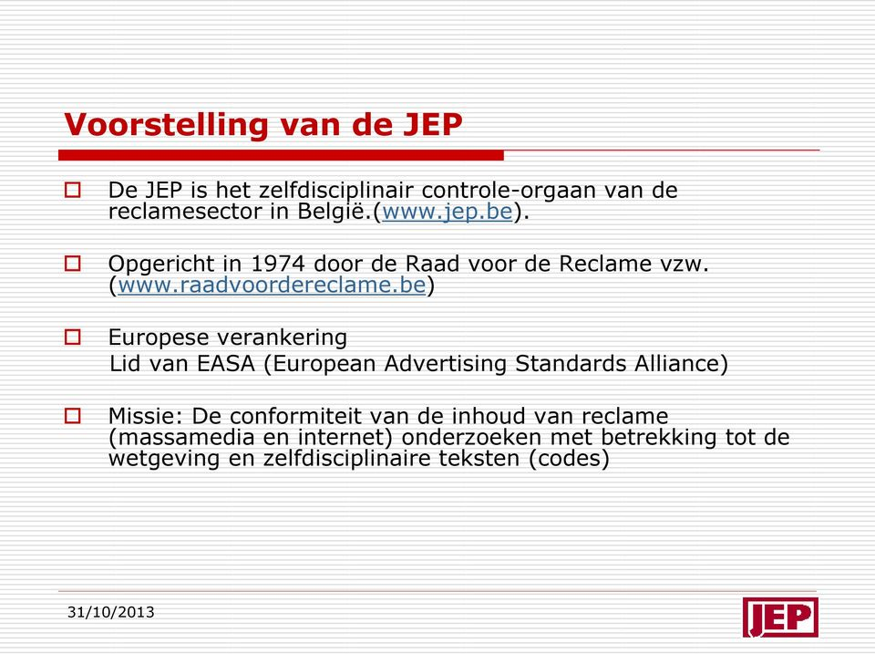 be) Europese verankering Lid van EASA (European Advertising Standards Alliance) Missie: De conformiteit