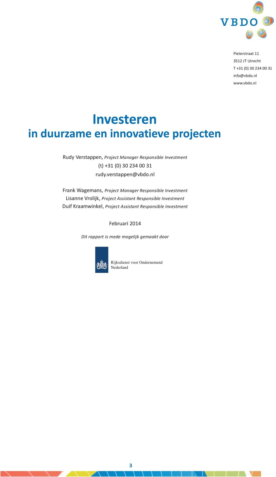 nl Investeren in duurzame en innovatieve projecten rudy Verstappen, Project Manager Responsible Investment (t) +31 (0) 30 234