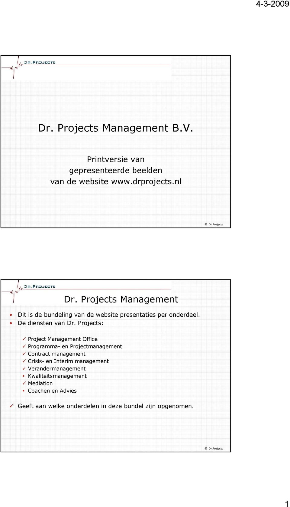 Projects: Project Management Office Programma- en Projectmanagement Contract management Crisis- en Interim