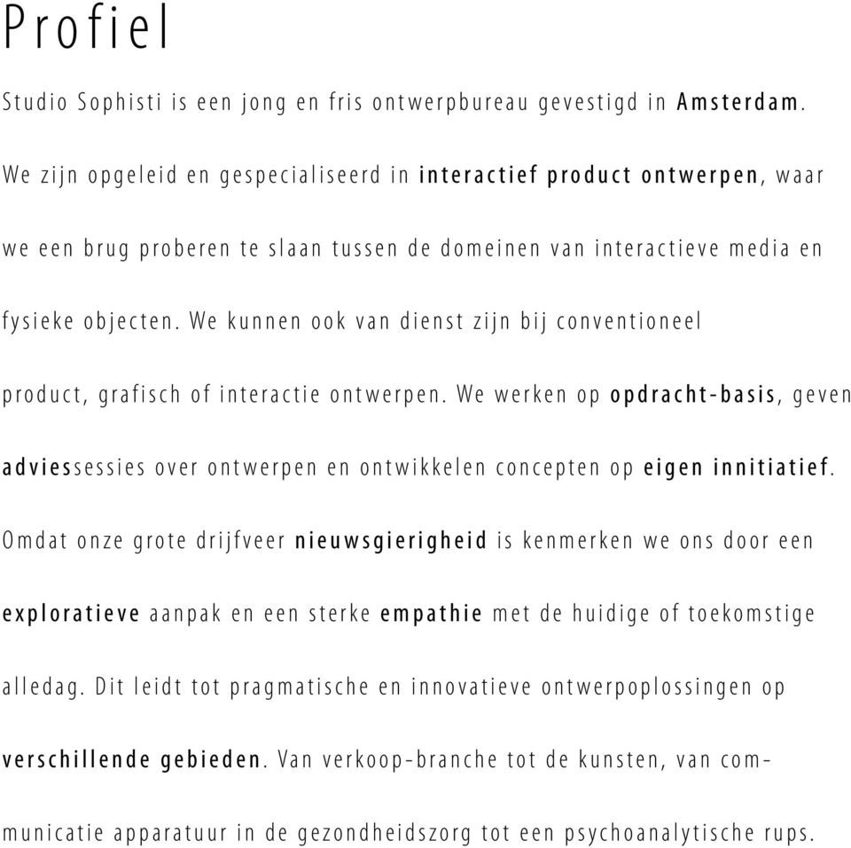 n f y s i e k e o b j e c t e n. W e k u n n e n o o k v a n d i e n s t z i j n b i j c o n v e n t i o n e e l product, grafisch of interactie ontwerpen.