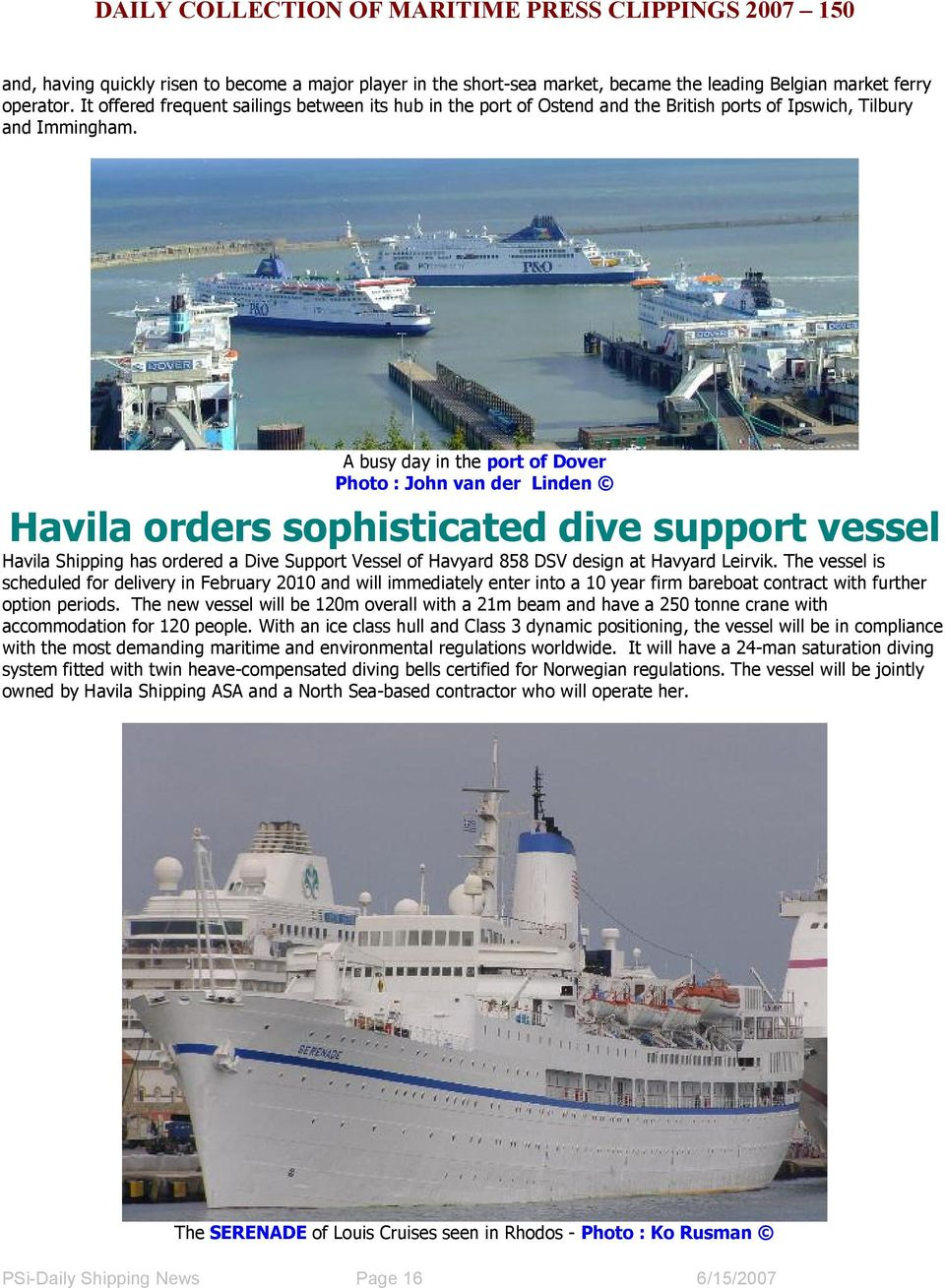 A busy day in the port of Dover Photo : John van der Linden Havila orders sophisticated dive support vessel Havila Shipping has ordered a Dive Support Vessel of Havyard 858 DSV design at Havyard