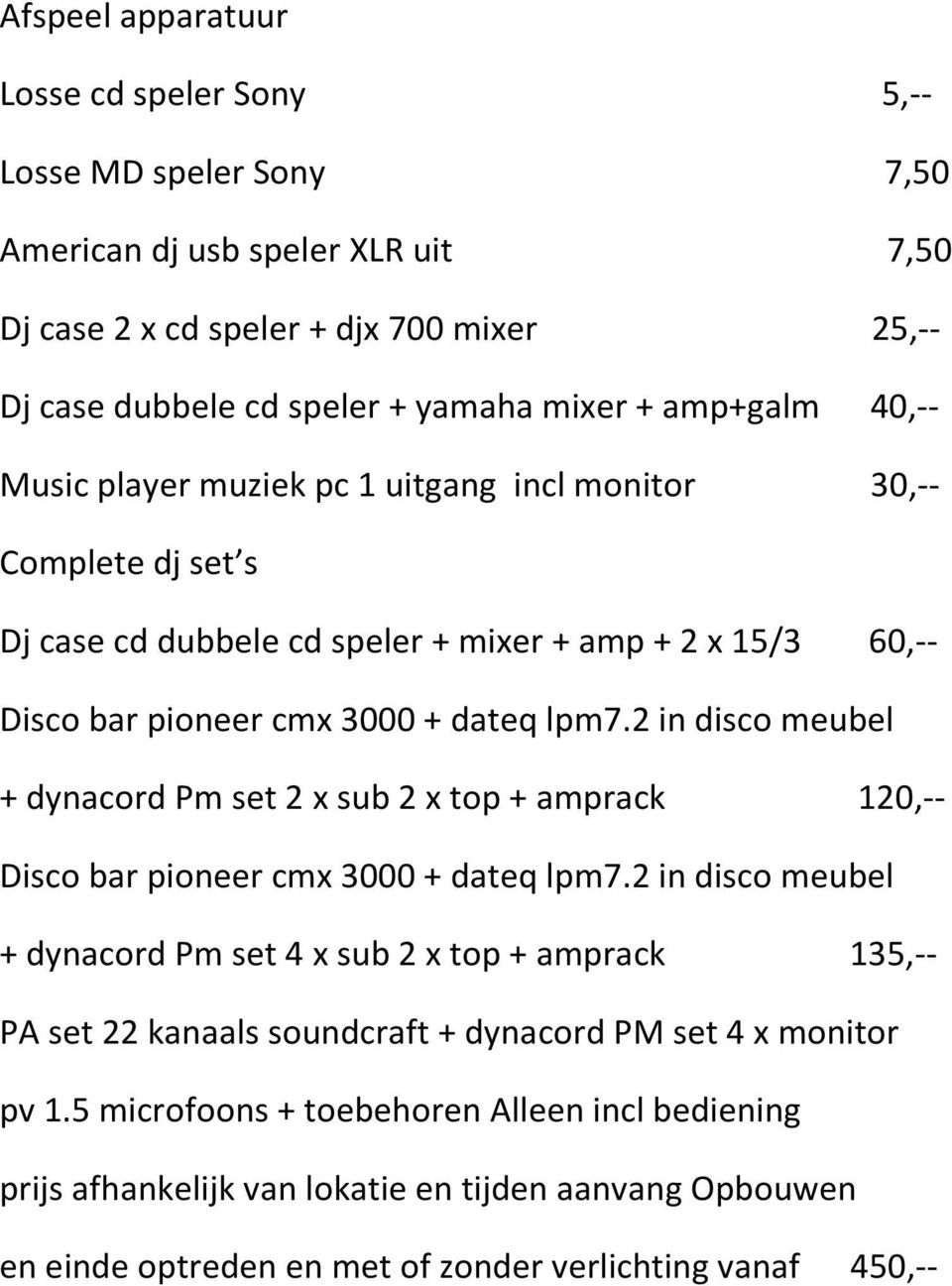 2 in disco meubel + dynacord Pm set 2 x sub 2 x top + amprack 120,-- Disco bar pioneer cmx 3000 + dateq lpm7.