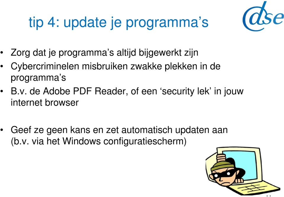 de Adobe PDF Reader, of een security lek in jouw internet browser Geef ze