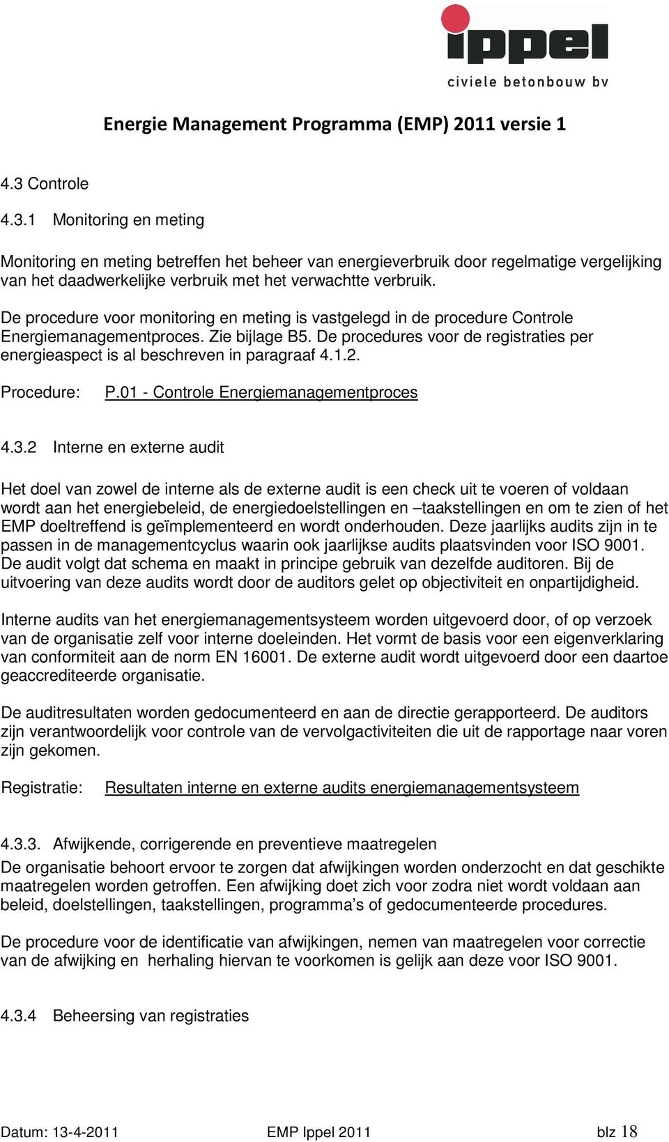 De procedures voor de registraties per energieaspect is al beschreven in paragraaf 4.1.2. Procedure: P.01 - Controle Energiemanagementproces 4.3.