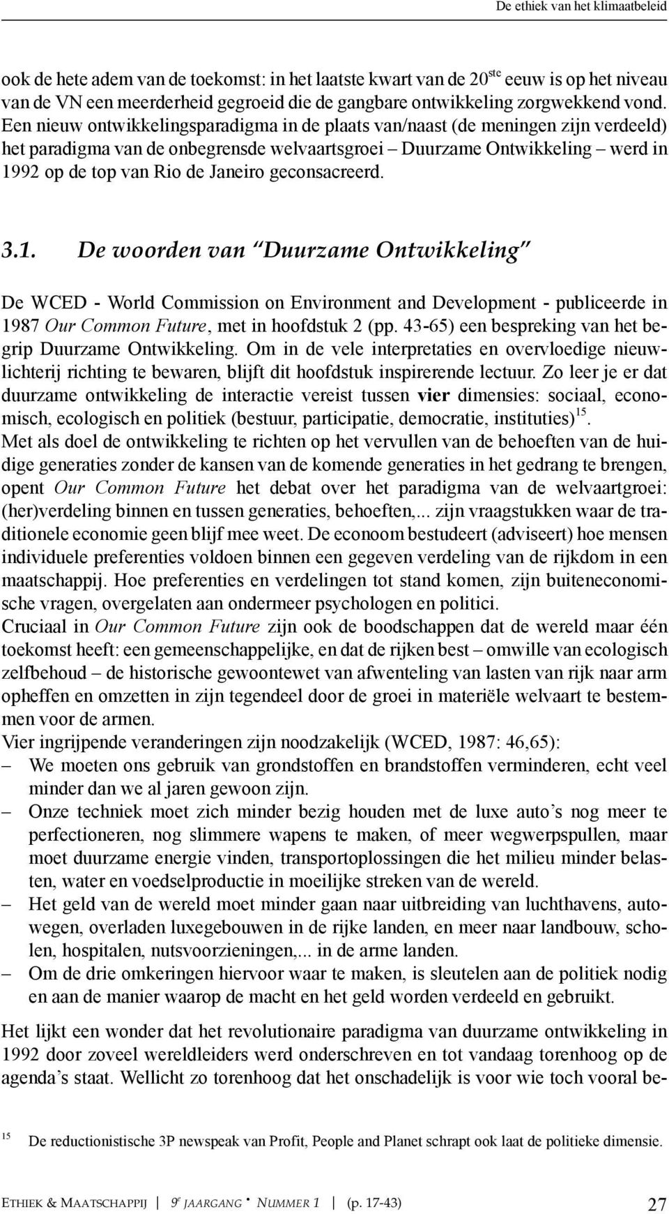 Janeiro geconsacreerd. 3.1. De woorden van Duurzame Ontwikkeling De WCED - World Commission on Environment and Development - publiceerde in 1987 Our Common Future, met in hoofdstuk 2 (pp.
