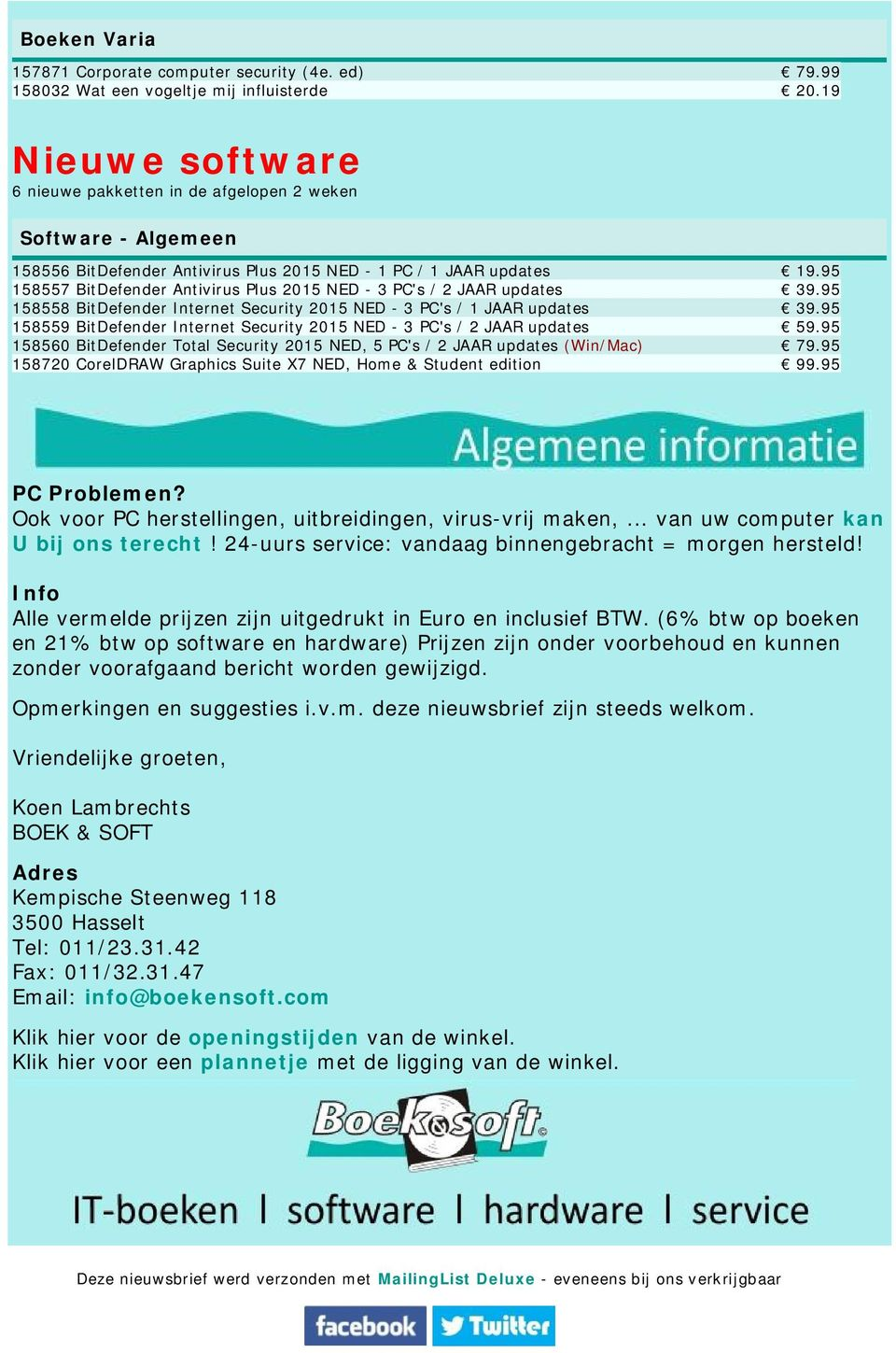 95 158557 BitDefender Antivirus Plus 2015 NED - 3 PC's / 2 JAAR updates 39.95 158558 BitDefender Internet Security 2015 NED - 3 PC's / 1 JAAR updates 39.
