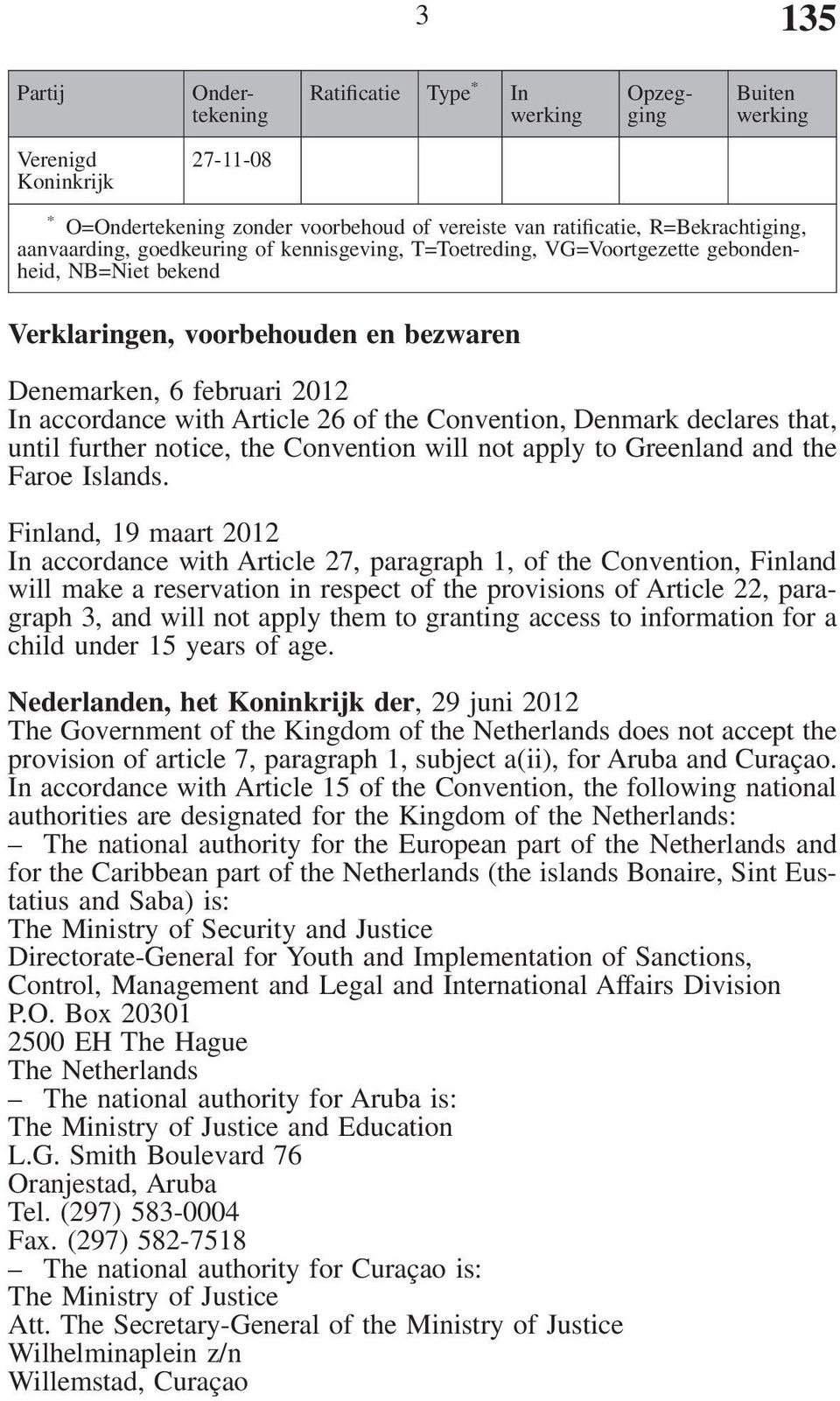 Convention, Denmark declares that, until further notice, the Convention will not apply to Greenland and the Faroe Islands.