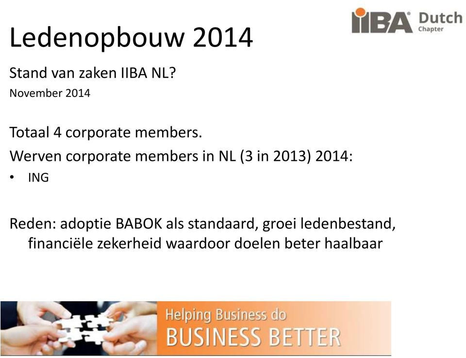 Werven corporate members in NL (3 in 2013) 2014: ING Reden: