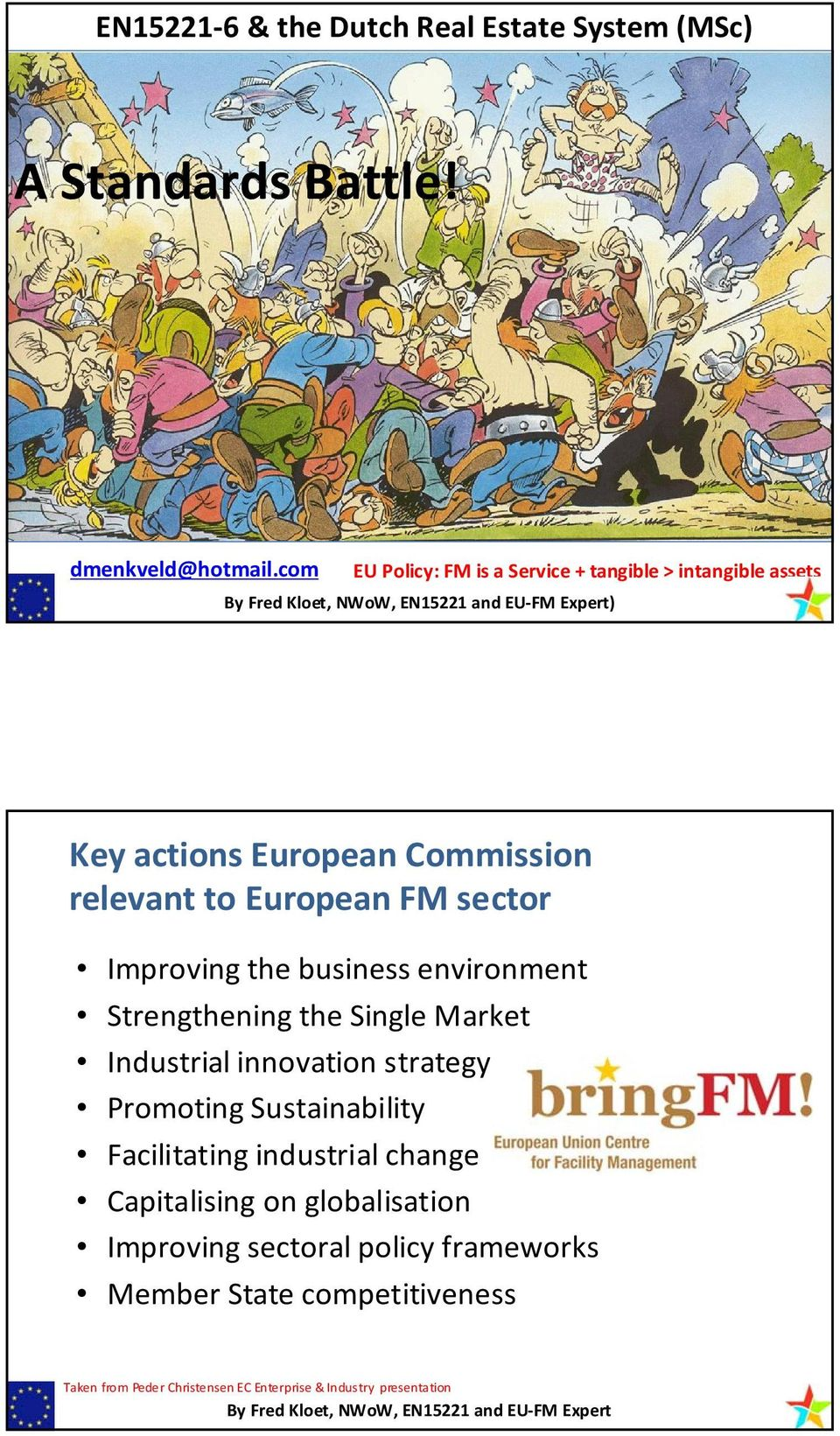 European FM sector Improving the business environment Strengthening the Single Market Industrial innovation strategy Promoting Sustainability Facilitating