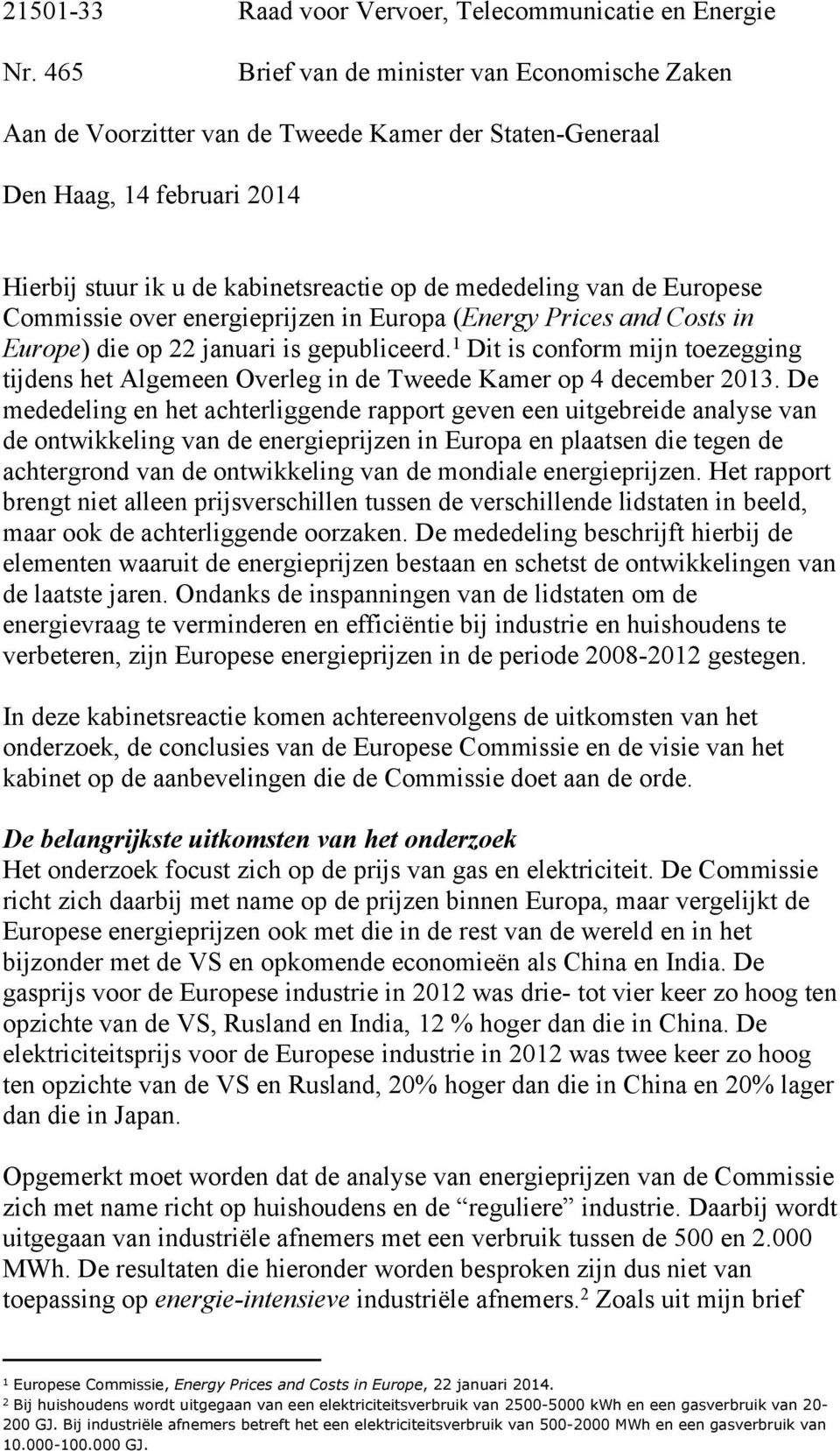Europese Commissie over energieprijzen in Europa (Energy Prices and Costs in Europe) die op 22 januari is gepubliceerd.