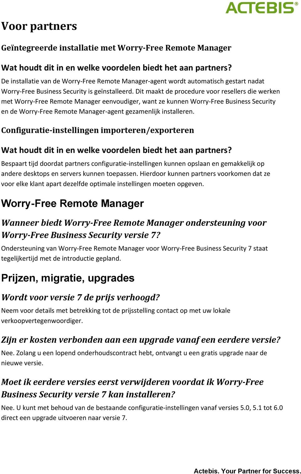 Dit maakt de procedure voor resellers die werken met Worry Free Remote Manager eenvoudiger, want ze kunnen Worry Free Business Security en de Worry Free Remote Manager agent gezamenlijk installeren.