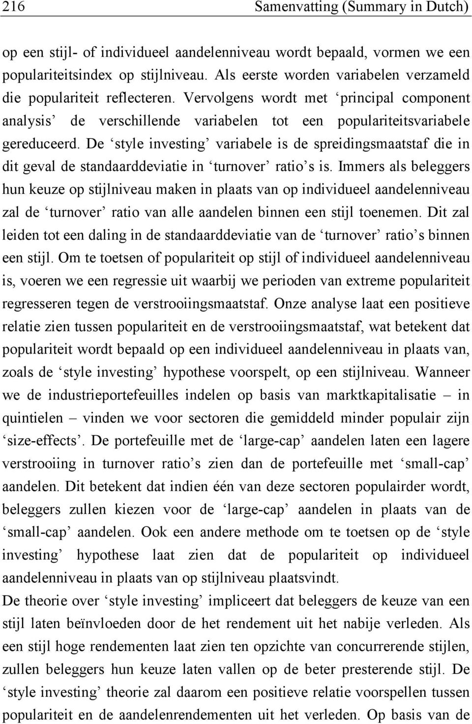 De style investing variabele is de spreidingsmaatstaf die in dit geval de standaarddeviatie in turnover ratio s is.