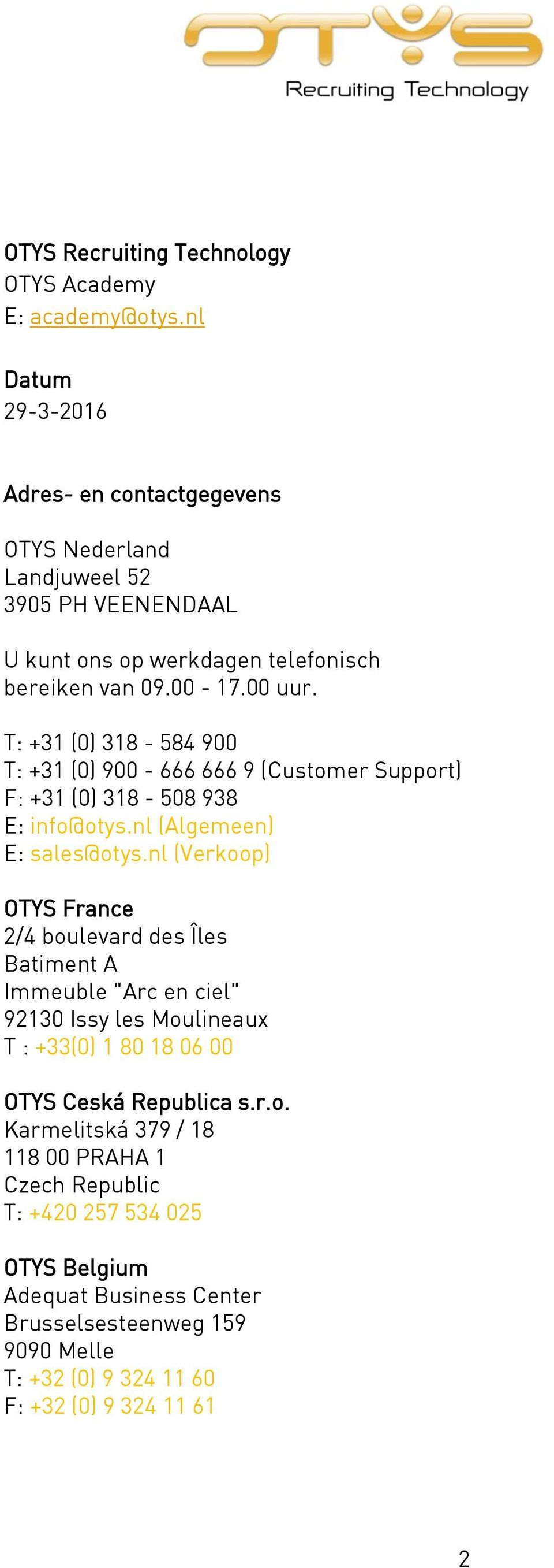T: +31 (0) 318-584 900 T: +31 (0) 900-666 666 9 (Customer Support) F: +31 (0) 318-508 938 E: info@otys.nl (Algemeen) E: sales@otys.