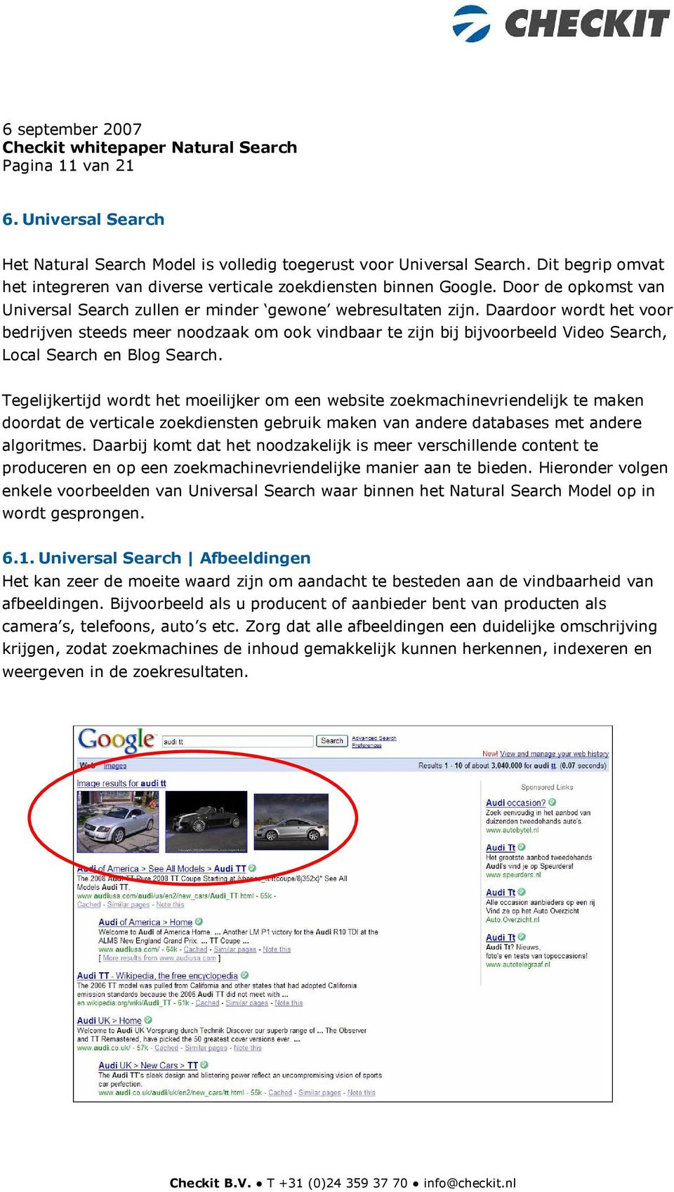 Daardoor wordt het voor bedrijven steeds meer noodzaak om ook vindbaar te zijn bij bijvoorbeeld Video Search, Local Search en Blog Search.