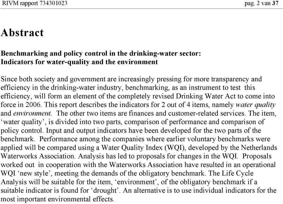 transparency and efficiency in the drinking-water industry, benchmarking, as an instrument to test this efficiency, will form an element of the completely revised Drinking Water Act to come into
